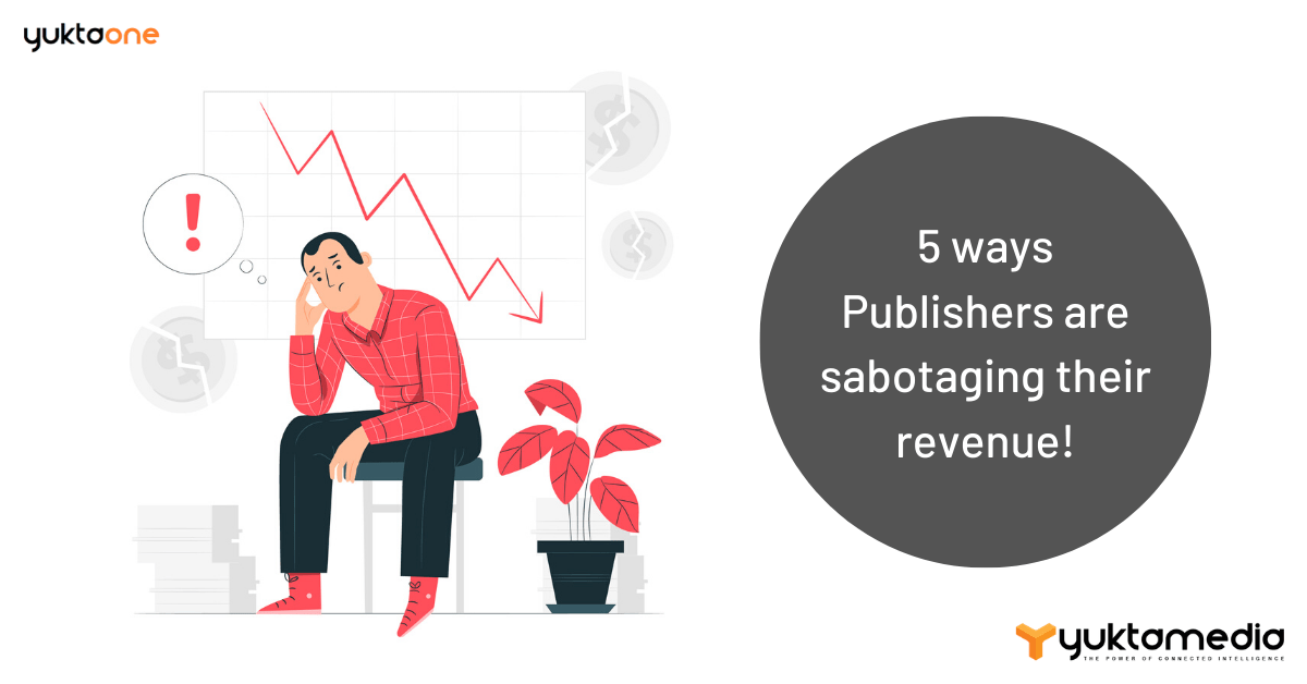 5 ways Publishers are sabotaging their revenue!